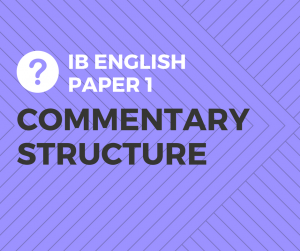 How to choose the best commentary structure for your IB English Paper 1 commentary