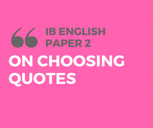How to choose IB English Paper 2 quotes